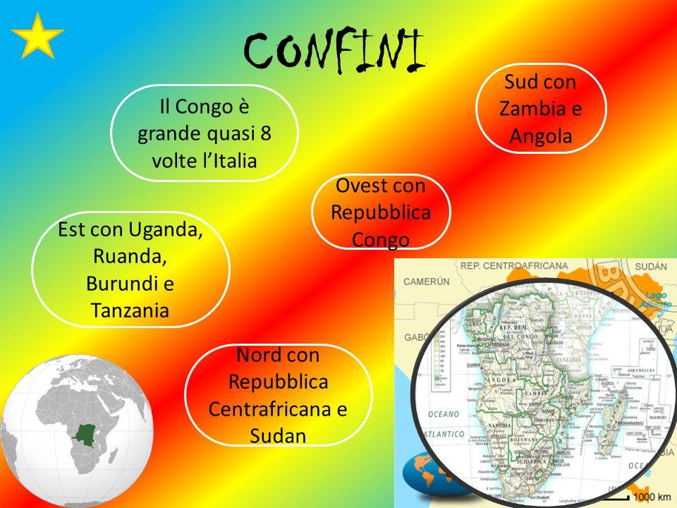 CONFINI Sud con Zambia e Angola Est con Uganda, Ruanda, Burundi e Tanzania Ovest con Repubblica Congo Nord con Repubblica Centrafricana e Sudan Il Congo è grande quasi 8 volte l'Italia