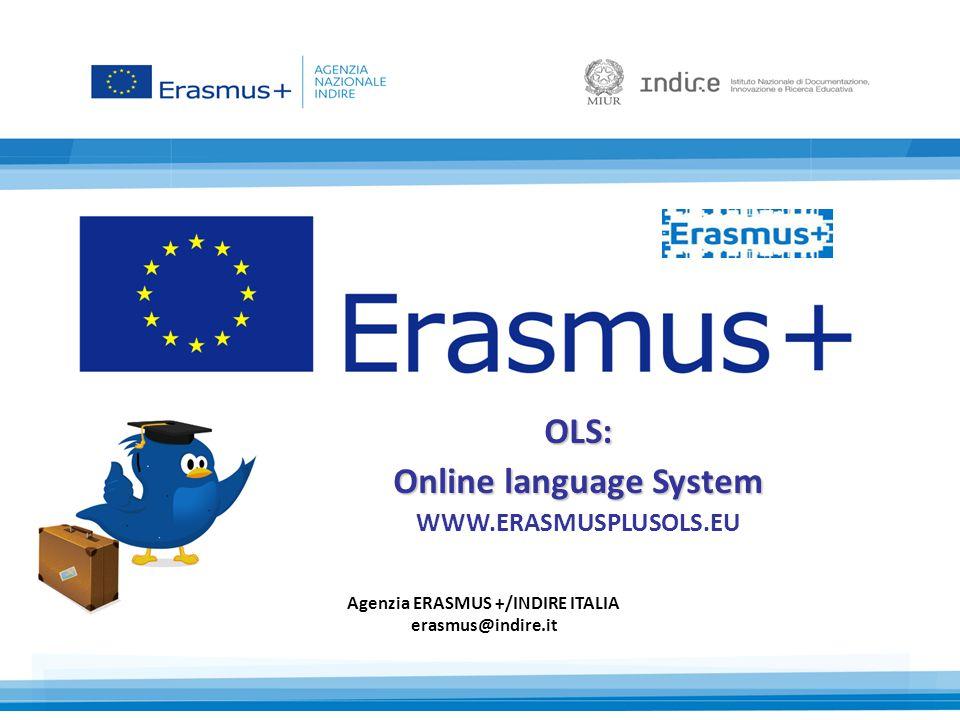 OLS: Online language System WWW.ERASMUSPLUSOLS.EU Agenzia ERASMUS +/INDIRE ITALIA erasmus@indire.it