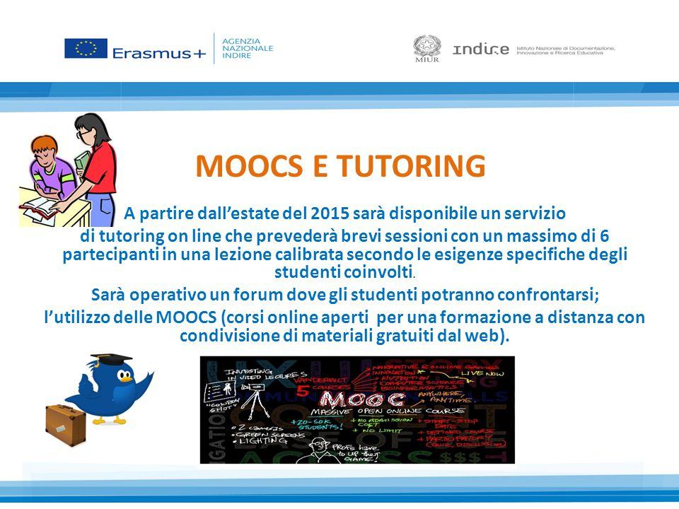 MOOCS E TUTORING A partire dall'estate del 2015 sarà disponibile un servizio di tutoring on line che prevederà brevi sessioni con un massimo di 6 partecipanti in una lezione calibrata secondo le esigenze specifiche degli studenti coinvolti.