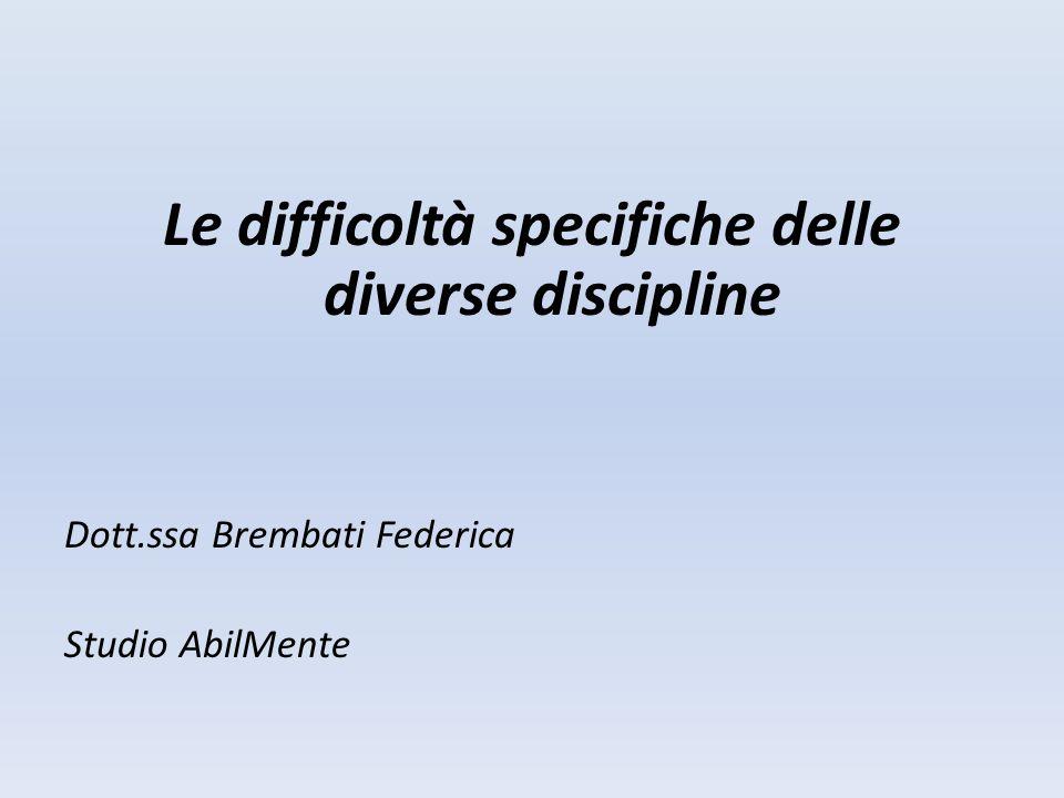 Le difficoltà specifiche delle diverse discipline Dott.ssa Brembati Federica Studio AbilMente