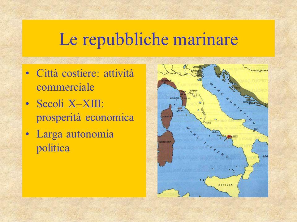 Le repubbliche marinare Città costiere: attività commerciale Secoli X–XIII: prosperità economica Larga autonomia politica
