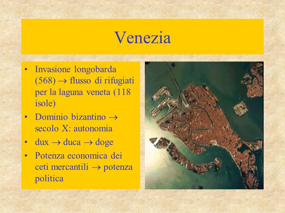 Venezia Invasione longobarda (568)  flusso di rifugiati per la laguna veneta (118 isole) Dominio bizantino  secolo X: autonomia dux  duca  doge Potenza economica dei ceti mercantili  potenza politica