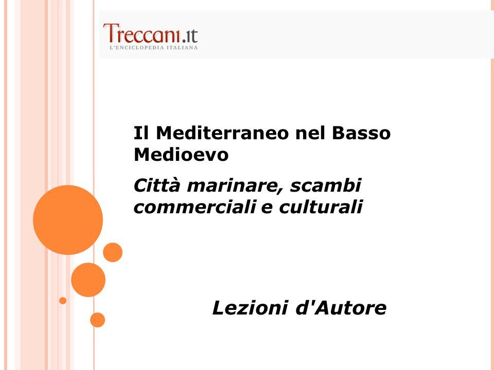 Il Mediterraneo nel Basso Medioevo Città marinare, scambi commerciali e culturali Lezioni d Autore
