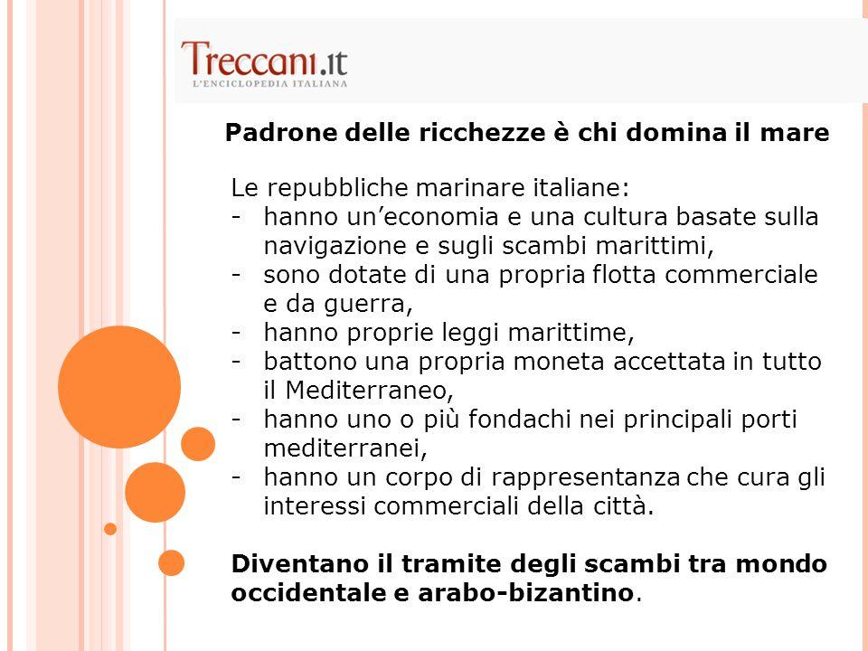 Le repubbliche marinare italiane: -hanno un'economia e una cultura basate sulla navigazione e sugli scambi marittimi, -sono dotate di una propria flot