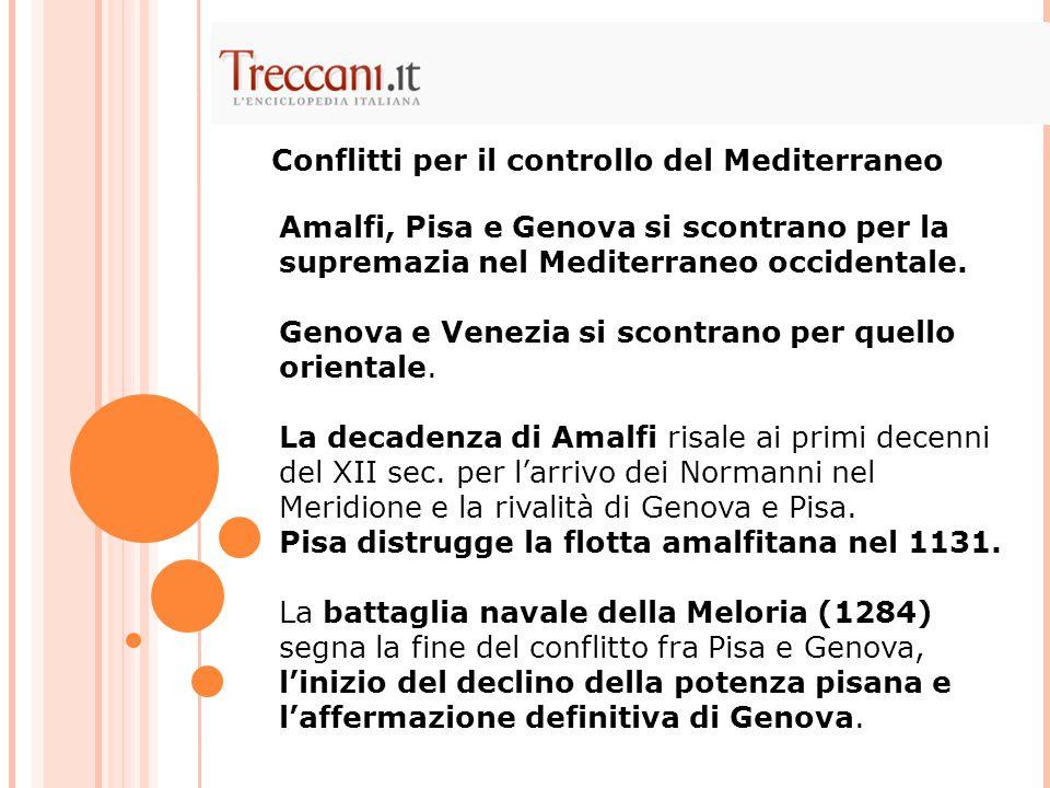 Amalfi, Pisa e Genova si scontrano per la supremazia nel Mediterraneo occidentale. Genova e Venezia si scontrano per quello orientale. La decadenza di