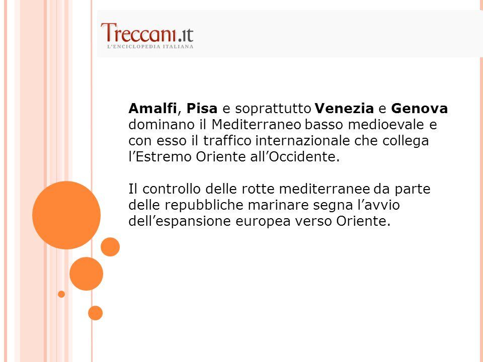 Amalfi, Pisa e soprattutto Venezia e Genova dominano il Mediterraneo basso medioevale e con esso il traffico internazionale che collega l'Estremo Orie