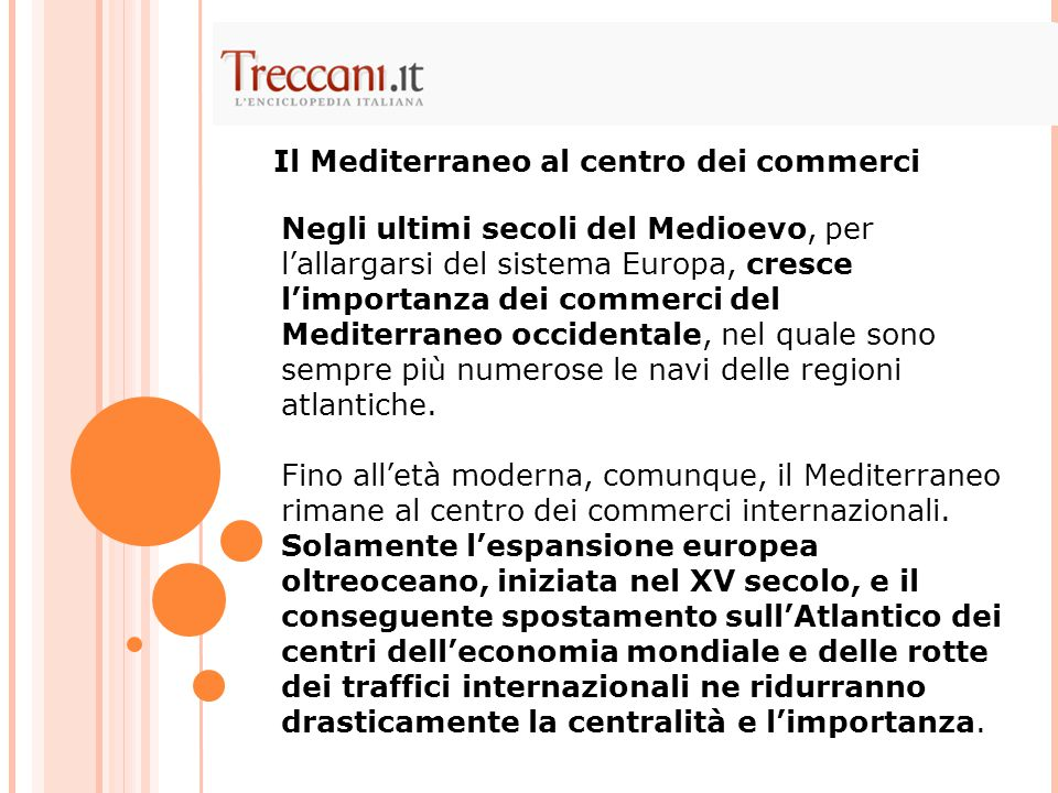 Negli ultimi secoli del Medioevo, per l'allargarsi del sistema Europa, cresce l'importanza dei commerci del Mediterraneo occidentale, nel quale sono s