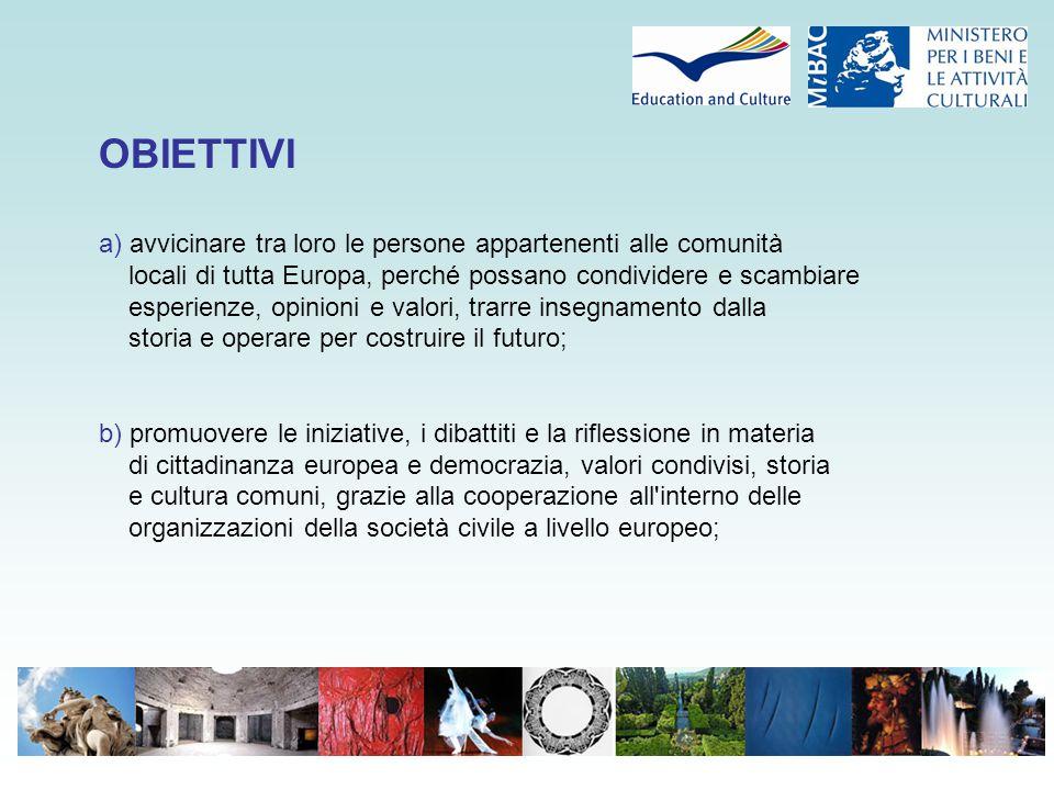 OBIETTIVI a) avvicinare tra loro le persone appartenenti alle comunità locali di tutta Europa, perché possano condividere e scambiare esperienze, opin