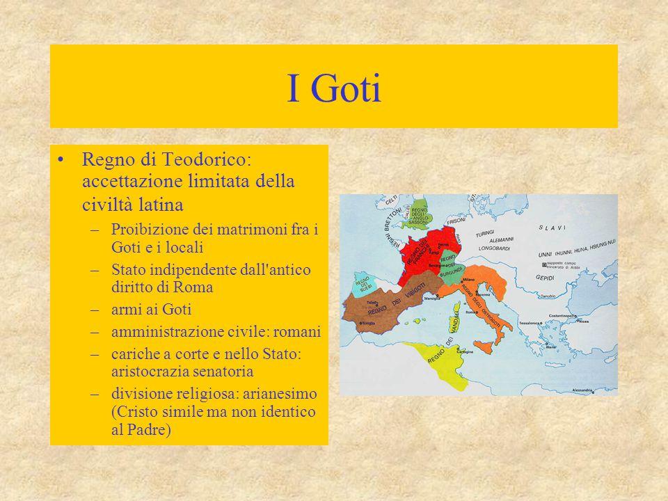 I Goti Regno di Teodorico: accettazione limitata della civiltà latina –Proibizione dei matrimoni fra i Goti e i locali –Stato indipendente dall'antico