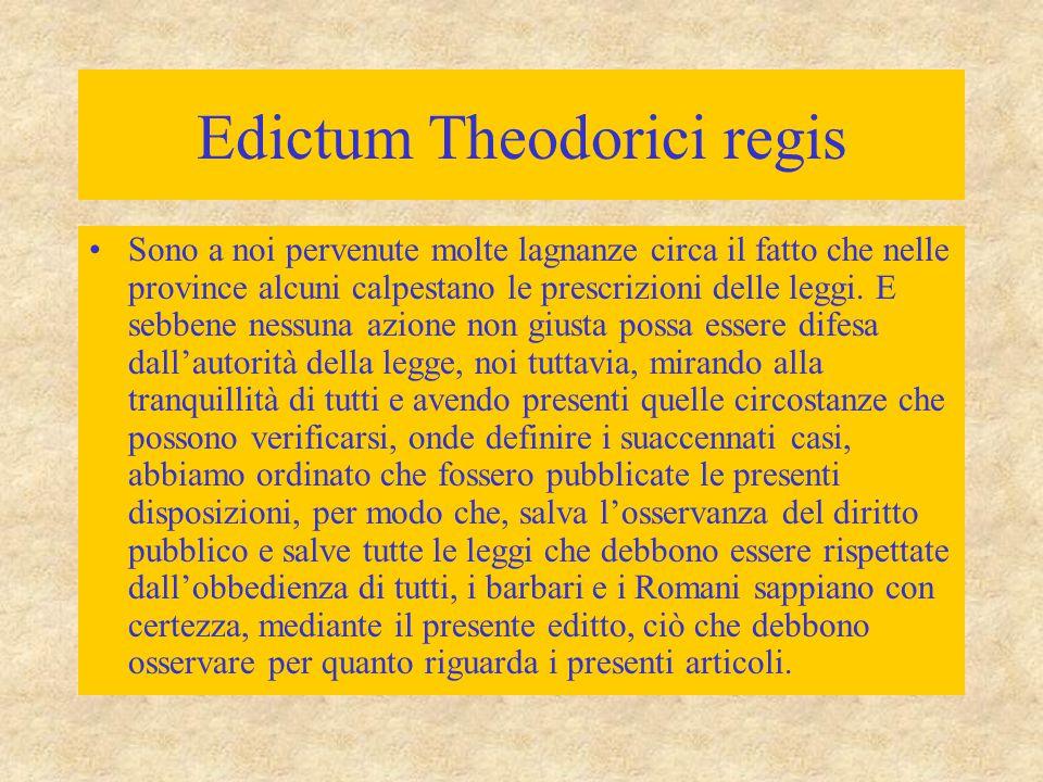 Edictum Theodorici regis Sono a noi pervenute molte lagnanze circa il fatto che nelle province alcuni calpestano le prescrizioni delle leggi. E sebben