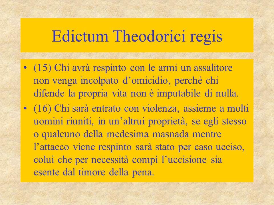 Edictum Theodorici regis (15) Chi avrà respinto con le armi un assalitore non venga incolpato d'omicidio, perché chi difende la propria vita non è imp