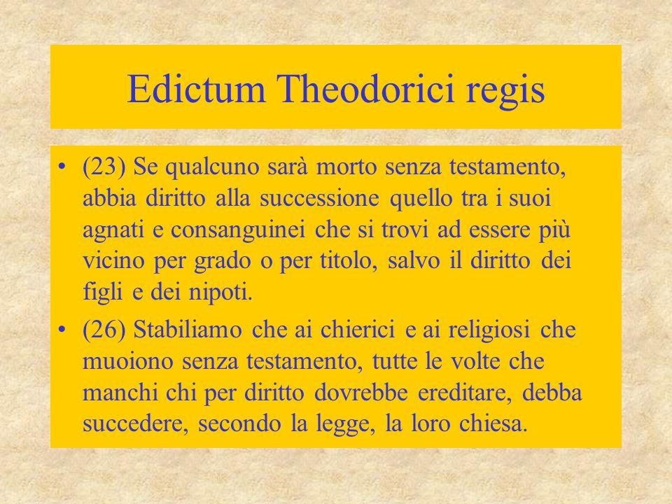 Edictum Theodorici regis (23) Se qualcuno sarà morto senza testamento, abbia diritto alla successione quello tra i suoi agnati e consanguinei che si t