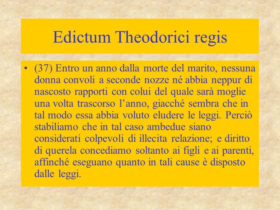 Edictum Theodorici regis (37) Entro un anno dalla morte del marito, nessuna donna convoli a seconde nozze né abbia neppur di nascosto rapporti con col