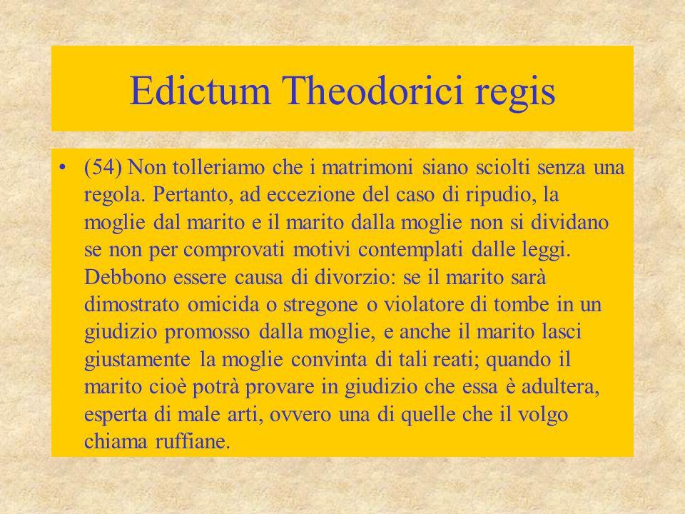 Edictum Theodorici regis (54) Non tolleriamo che i matrimoni siano sciolti senza una regola. Pertanto, ad eccezione del caso di ripudio, la moglie dal