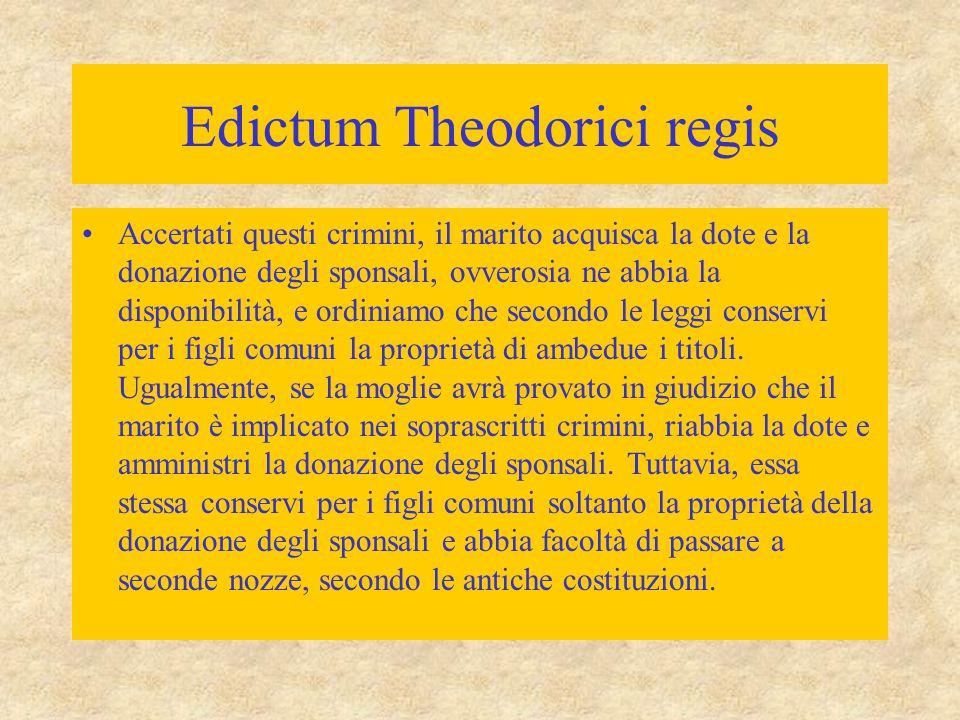 Edictum Theodorici regis Accertati questi crimini, il marito acquisca la dote e la donazione degli sponsali, ovverosia ne abbia la disponibilità, e or