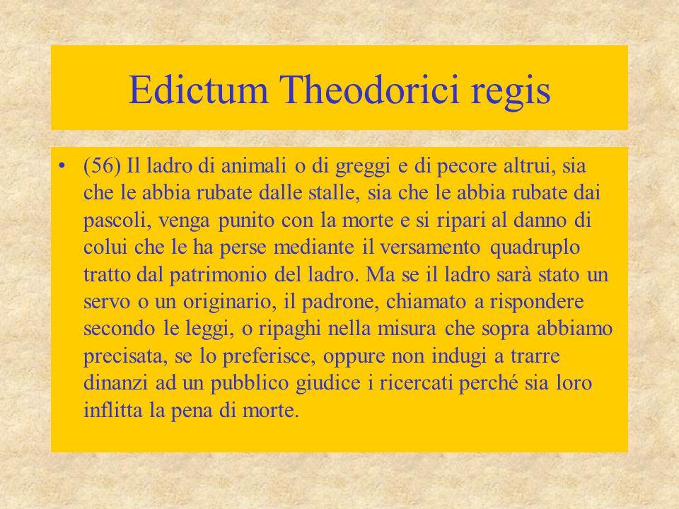 Edictum Theodorici regis (56) Il ladro di animali o di greggi e di pecore altrui, sia che le abbia rubate dalle stalle, sia che le abbia rubate dai pa