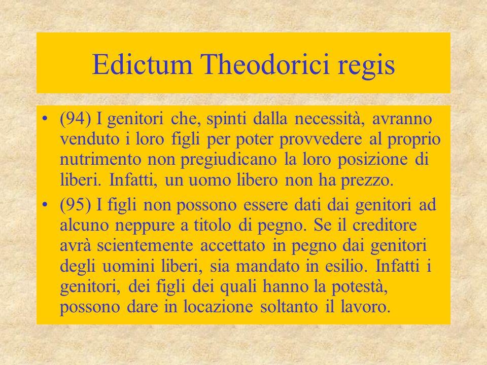 Edictum Theodorici regis (94) I genitori che, spinti dalla necessità, avranno venduto i loro figli per poter provvedere al proprio nutrimento non preg