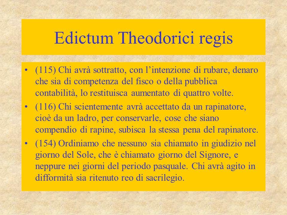 Edictum Theodorici regis (115) Chi avrà sottratto, con l'intenzione di rubare, denaro che sia di competenza del fisco o della pubblica contabilità, lo