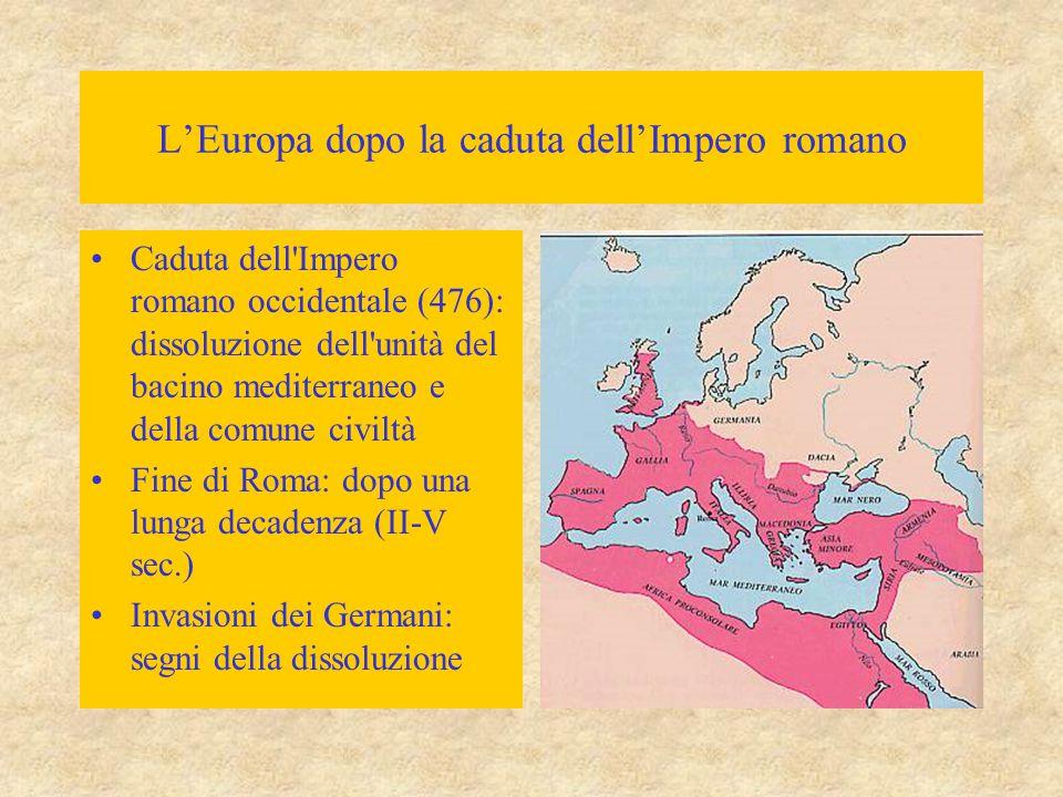 L'Europa dopo la caduta dell'Impero romano Caduta dell'Impero romano occidentale (476): dissoluzione dell'unità del bacino mediterraneo e della comune