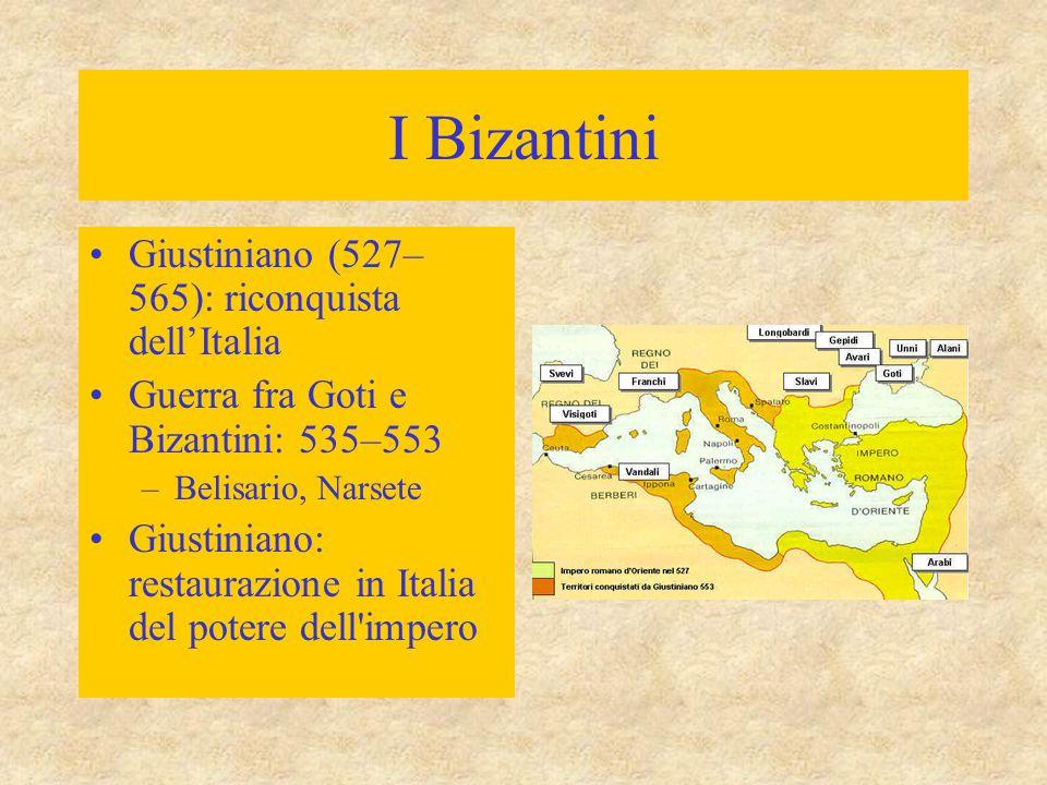 I Bizantini Giustiniano (527– 565): riconquista dell'Italia Guerra fra Goti e Bizantini: 535–553 –Belisario, Narsete Giustiniano: restaurazione in Ita