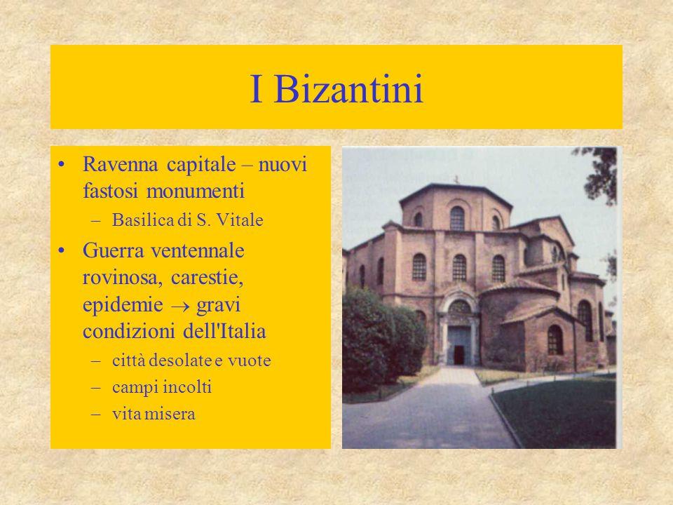 I Bizantini Ravenna capitale – nuovi fastosi monumenti –Basilica di S. Vitale Guerra ventennale rovinosa, carestie, epidemie  gravi condizioni dell'I