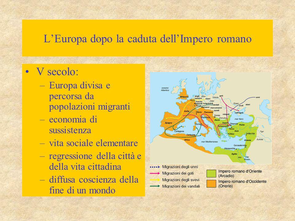L'Europa dopo la caduta dell'Impero romano V secolo: –Europa divisa e percorsa da popolazioni migranti –economia di sussistenza –vita sociale elementa