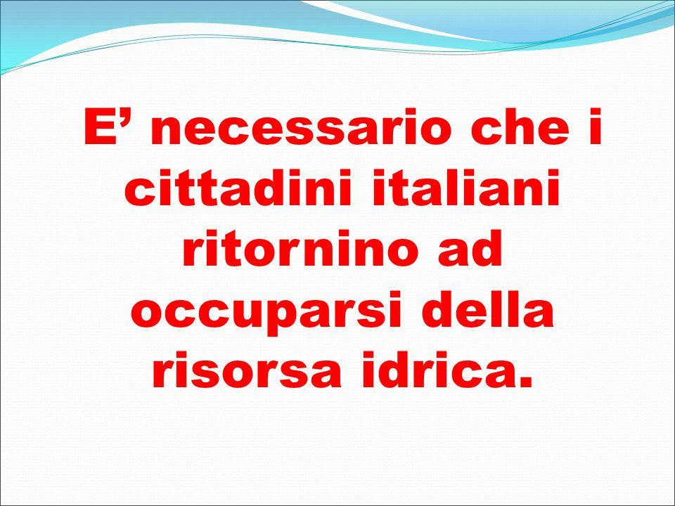 E' necessario che i cittadini italiani ritornino ad occuparsi della risorsa idrica.