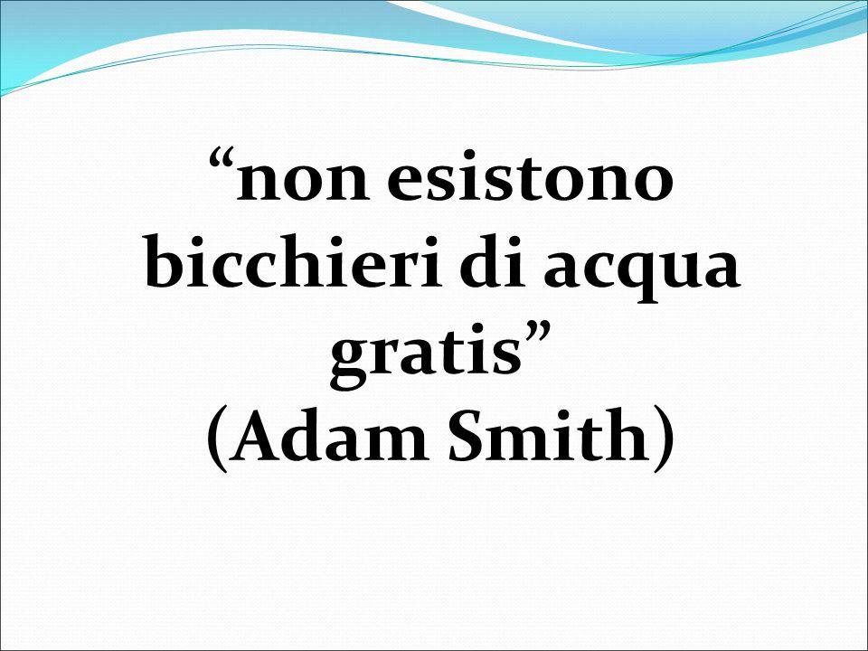 non esistono bicchieri di acqua gratis (Adam Smith)