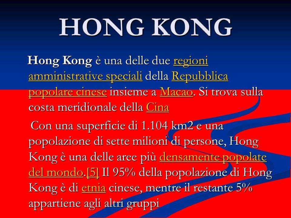 HONG KONG Hong Kong è una delle due regioni amministrative speciali della Repubblica popolare cinese insieme a Macao.