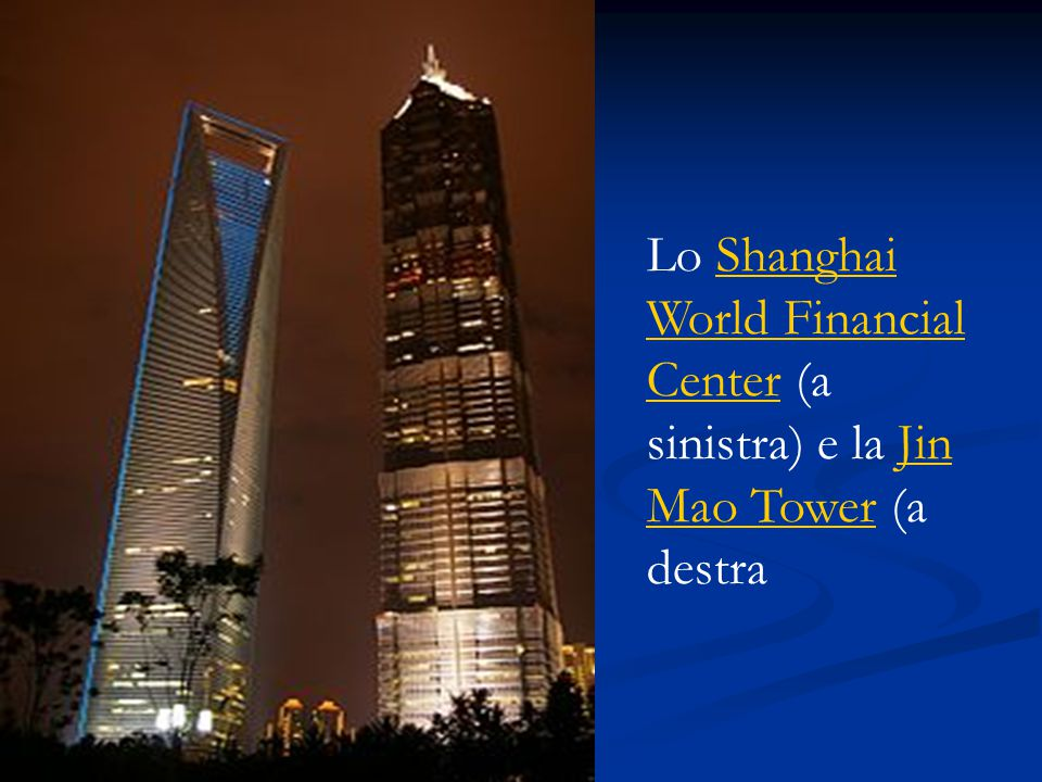 Lo Shanghai World Financial Center (a sinistra) e la Jin Mao Tower (a destraShanghai World Financial CenterJin Mao Tower