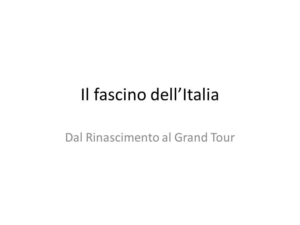 Il fascino dell'Italia Dal Rinascimento al Grand Tour
