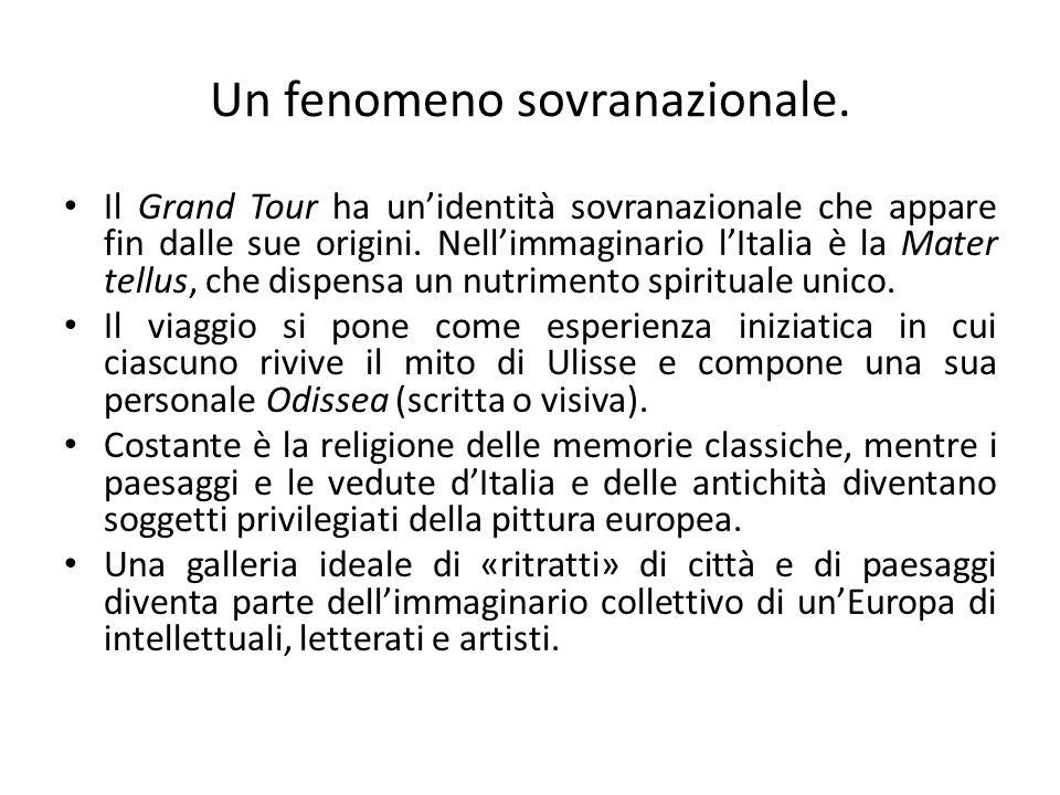 Un fenomeno sovranazionale. Il Grand Tour ha un'identità sovranazionale che appare fin dalle sue origini. Nell'immaginario l'Italia è la Mater tellus,