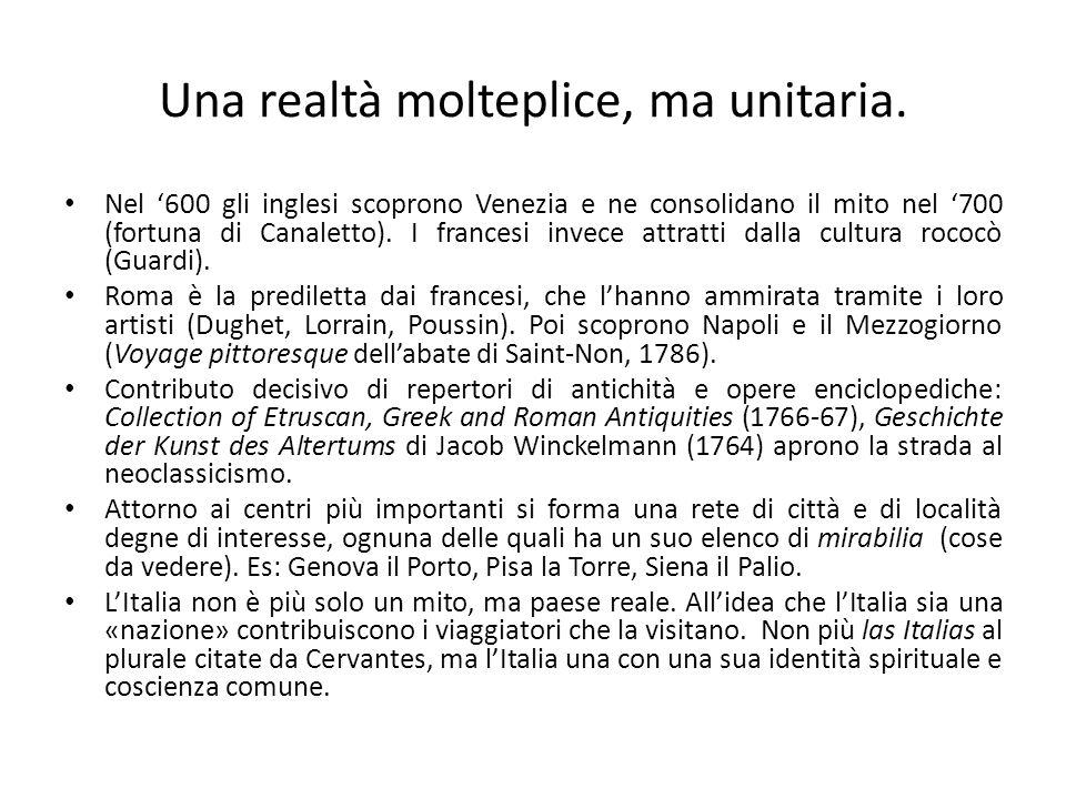 Una realtà molteplice, ma unitaria. Nel '600 gli inglesi scoprono Venezia e ne consolidano il mito nel '700 (fortuna di Canaletto). I francesi invece