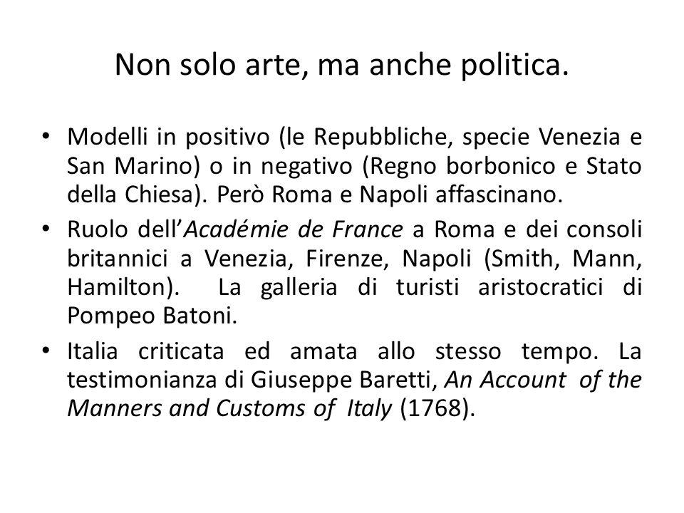 Non solo arte, ma anche politica. Modelli in positivo (le Repubbliche, specie Venezia e San Marino) o in negativo (Regno borbonico e Stato della Chies