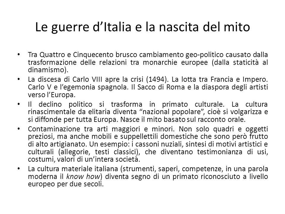 Le guerre d'Italia e la nascita del mito Tra Quattro e Cinquecento brusco cambiamento geo-politico causato dalla trasformazione delle relazioni tra mo