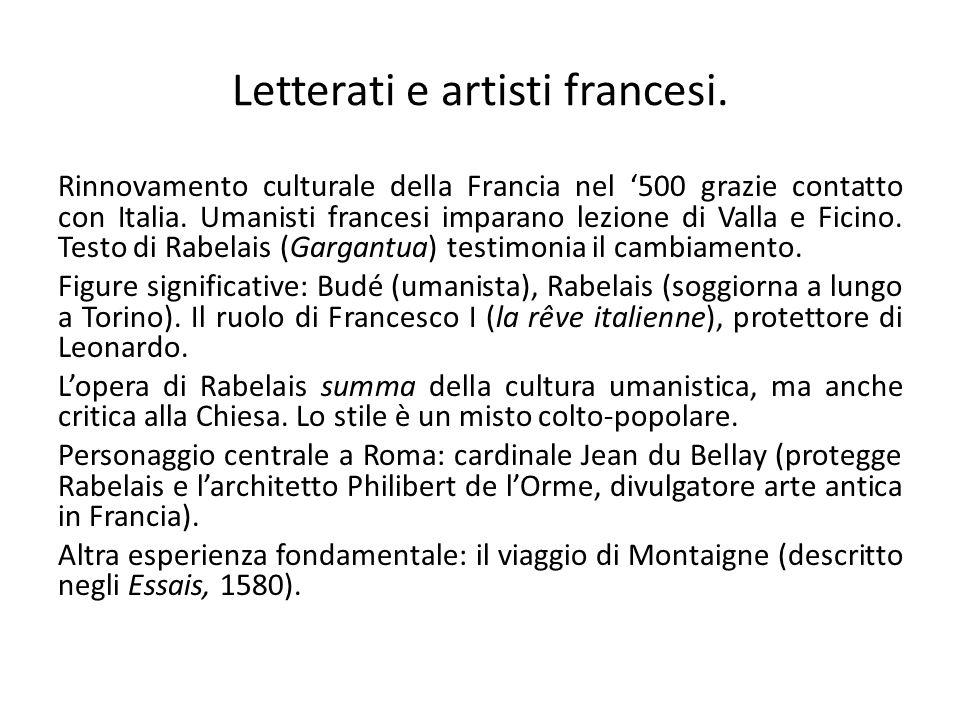 Letterati e artisti francesi. Rinnovamento culturale della Francia nel '500 grazie contatto con Italia. Umanisti francesi imparano lezione di Valla e