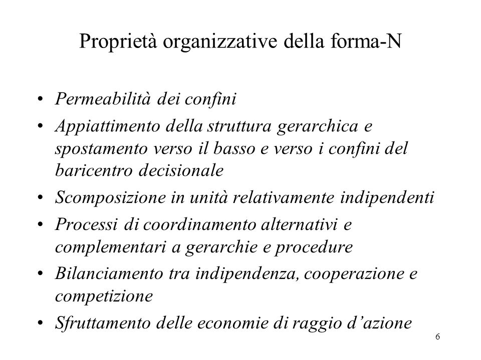 6 Proprietà organizzative della forma-N Permeabilità dei confini Appiattimento della struttura gerarchica e spostamento verso il basso e verso i confi