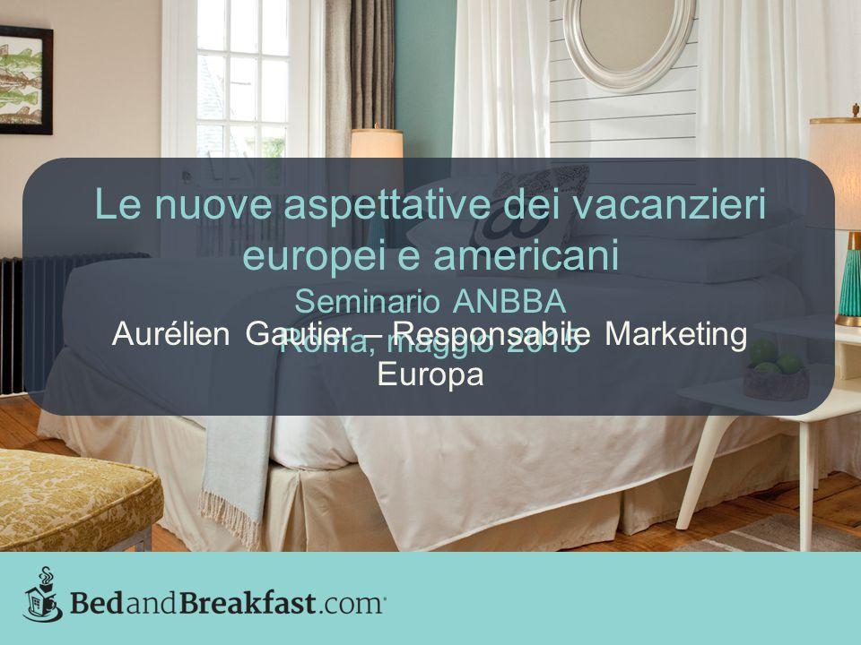 Le nuove aspettative dei vacanzieri europei e americani Seminario ANBBA Roma, maggio 2015 Aurélien Gautier – Responsabile Marketing Europa