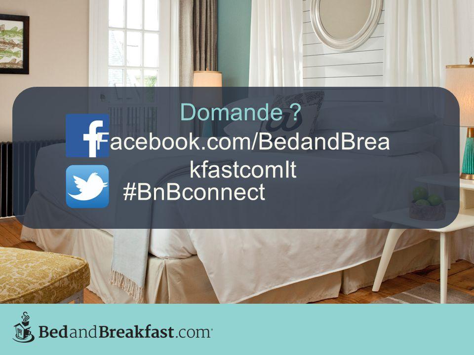 Domande ? Facebook.com/BedandBrea kfastcomIt #BnBconnect