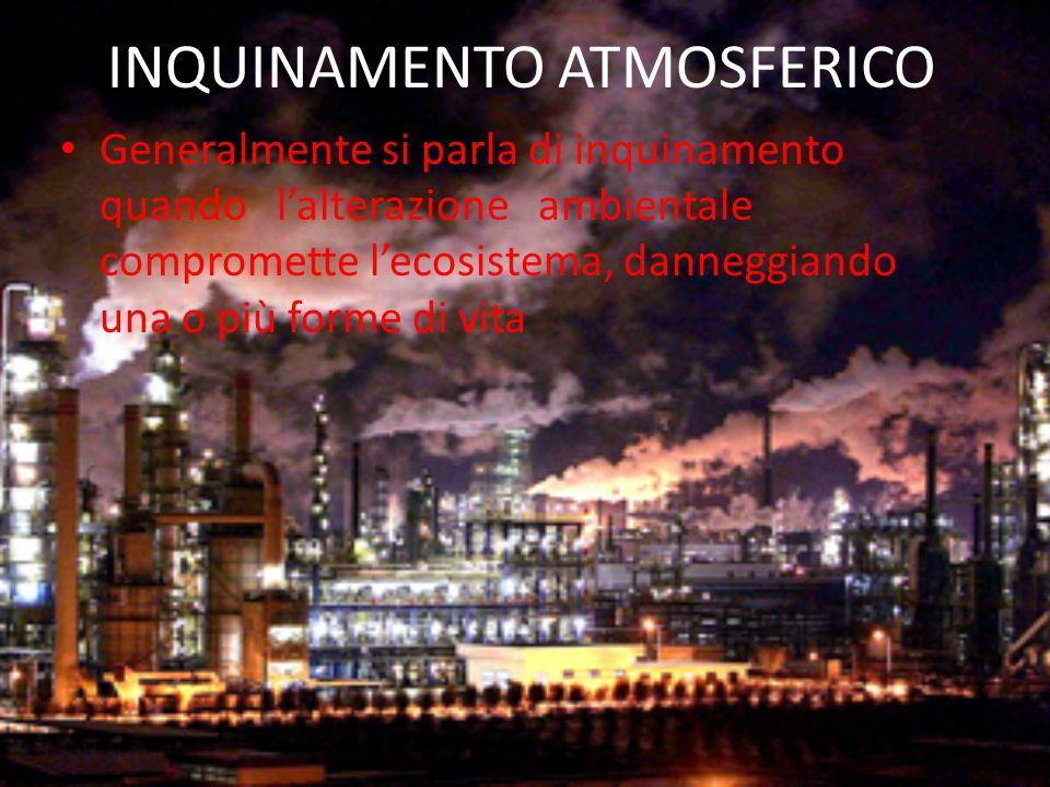 PRINCIPALI CAUSE DI INQUINAMENTO 1.NATURALI (vulcani, incendi, processi biologici) 2.ANTROPICI (traffico veicolare, riscaldamento domestico, industrie) GLI INQUINANTI 1.PRIMARI: inquinanti emessi direttamente in atmosfera senza modifiche 2.SECONDARI: inquinanti che si formano in atmosfera a seguito di trasformazioni chimico-fisiche degli inquinanti primari
