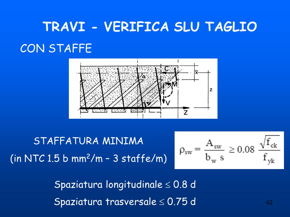 42 TRAVI - VERIFICA SLU TAGLIO CON STAFFE STAFFATURA MINIMA (in NTC 1.5 b mm 2 /m – 3 staffe/m) Spaziatura longitudinale  0.8 d Spaziatura trasversal