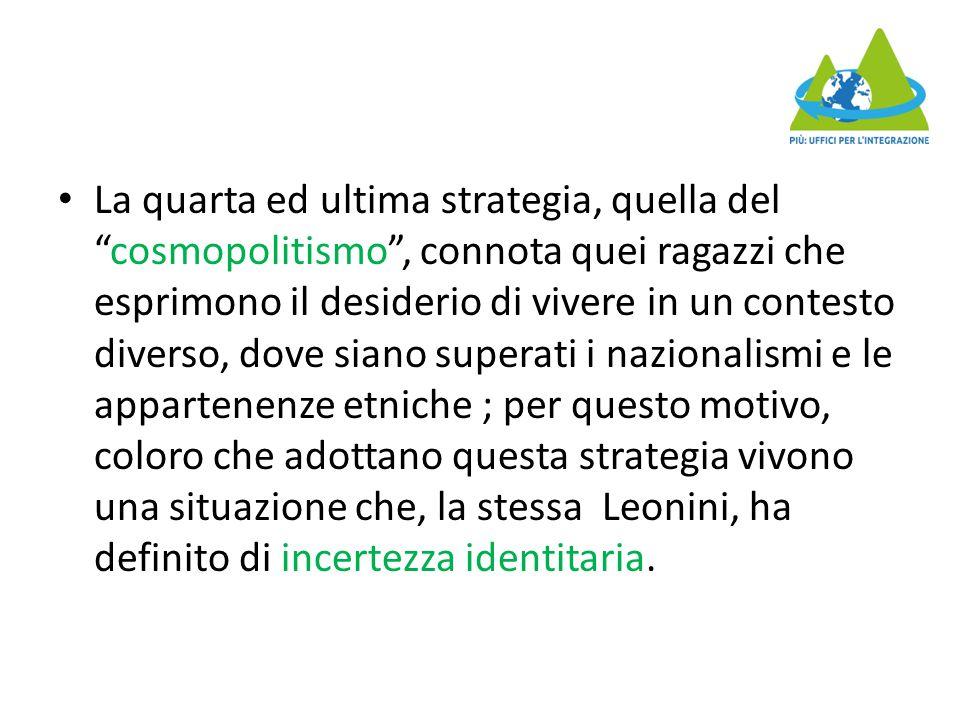 """La quarta ed ultima strategia, quella del """"cosmopolitismo"""", connota quei ragazzi che esprimono il desiderio di vivere in un contesto diverso, dove sia"""