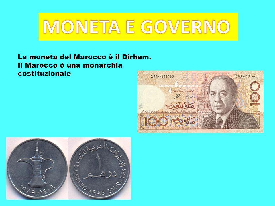 La moneta del Marocco è il Dirham. Il Marocco è una monarchia costituzionale