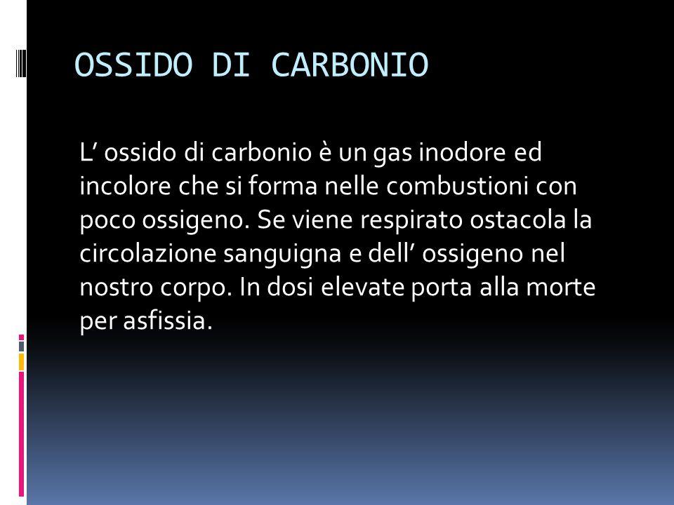 OSSIDO DI CARBONIO L' ossido di carbonio è un gas inodore ed incolore che si forma nelle combustioni con poco ossigeno.