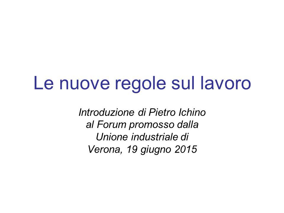 Le nuove regole sul lavoro Introduzione di Pietro Ichino al Forum promosso dalla Unione industriale di Verona, 19 giugno 2015