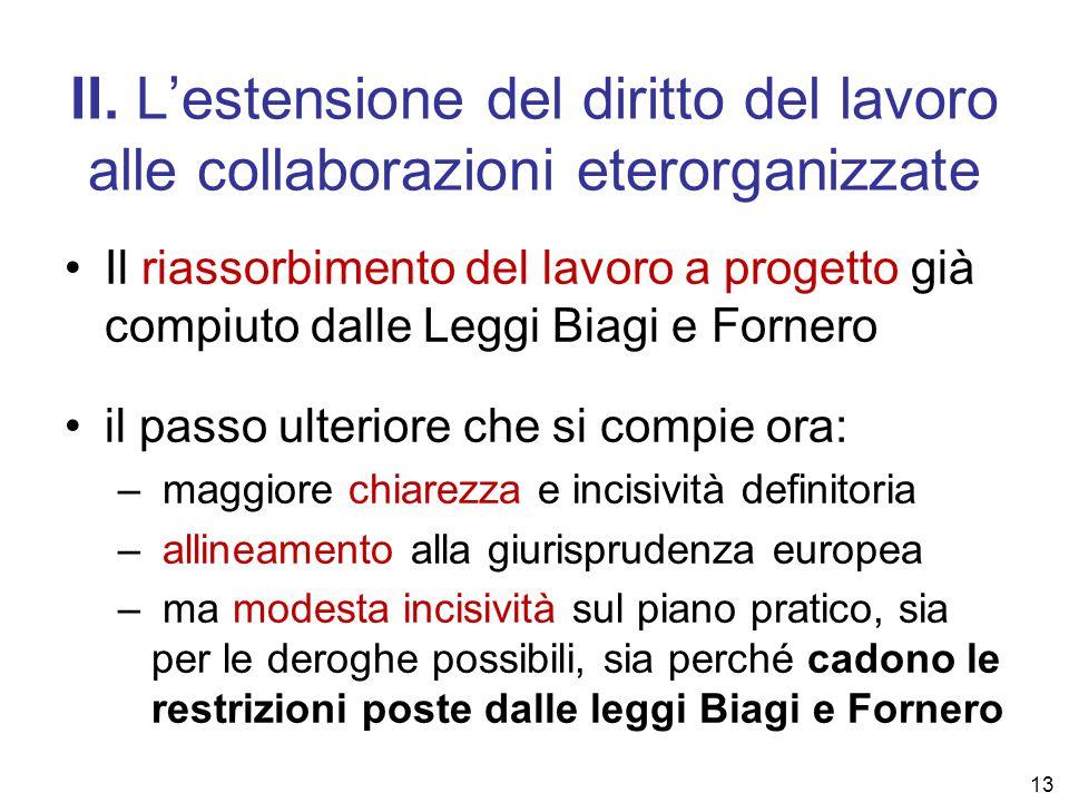 II. L'estensione del diritto del lavoro alle collaborazioni eterorganizzate Il riassorbimento del lavoro a progetto già compiuto dalle Leggi Biagi e F
