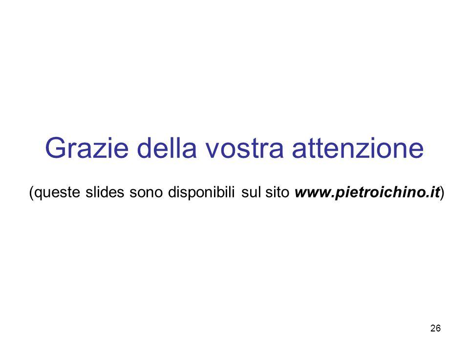 Grazie della vostra attenzione (queste slides sono disponibili sul sito www.pietroichino.it) 26