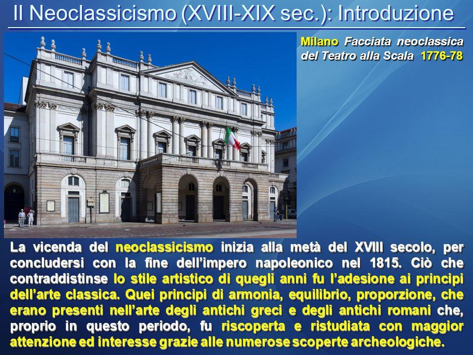 Il Neoclassicismo (XVIII-XIX sec.): Introduzione Milano Facciata neoclassica del Teatro alla Scala 1776-78 La vicenda del neoclassicismo inizia alla m
