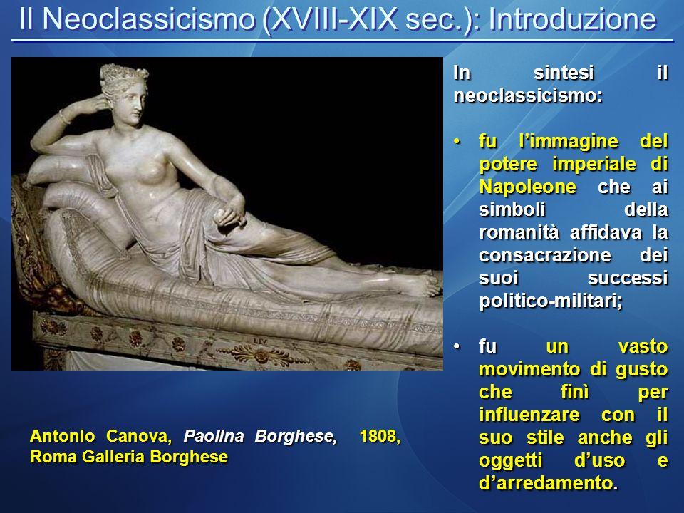 Il Neoclassicismo (XVIII-XIX sec.): Introduzione Antonio Canova, Paolina Borghese, 1808, Roma Galleria Borghese In sintesi il neoclassicismo: fu l'imm