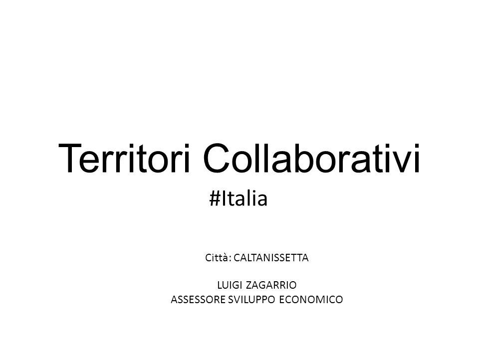 Territori Collaborativi #Italia Città: CALTANISSETTA LUIGI ZAGARRIO ASSESSORE SVILUPPO ECONOMICO